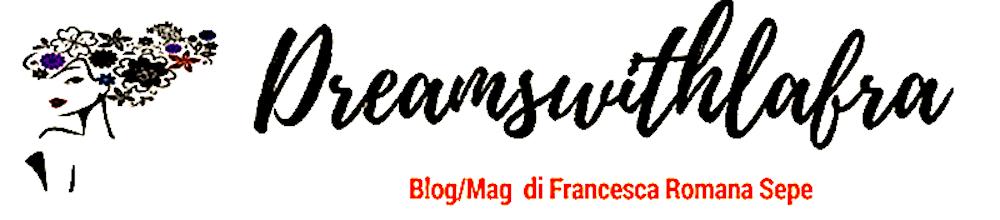 Blog/Mag Dreamswithlafra di Francesca Romana Sepe