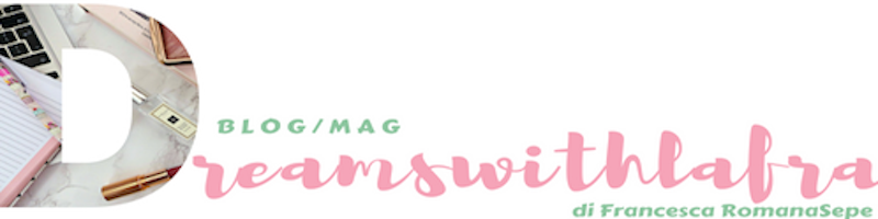 Dreamswithlafra  blog/mag di Francesca Romana Sepe